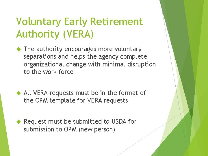Voluntary Early Retirement Authority (VERA) The authority encourages more voluntary separations and helps the