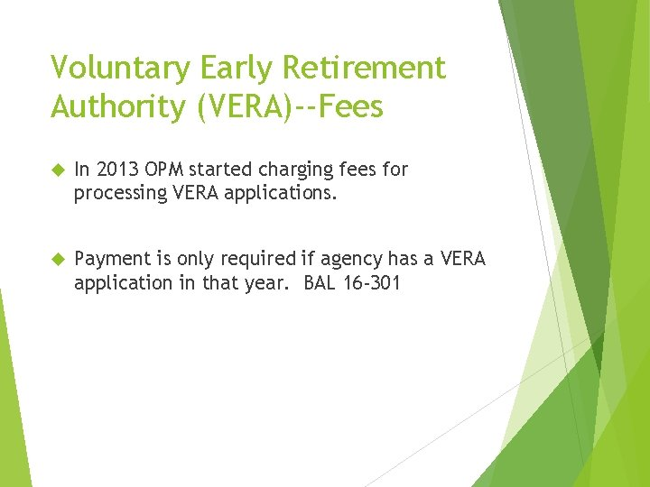 Voluntary Early Retirement Authority (VERA)--Fees In 2013 OPM started charging fees for processing VERA