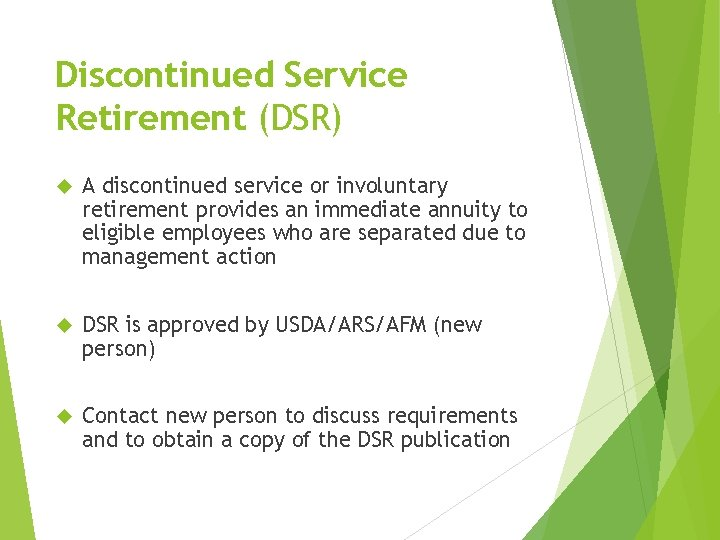 Discontinued Service Retirement (DSR) A discontinued service or involuntary retirement provides an immediate annuity