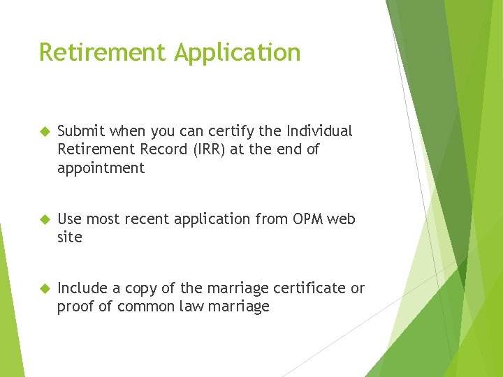 Retirement Application Submit when you can certify the Individual Retirement Record (IRR) at the