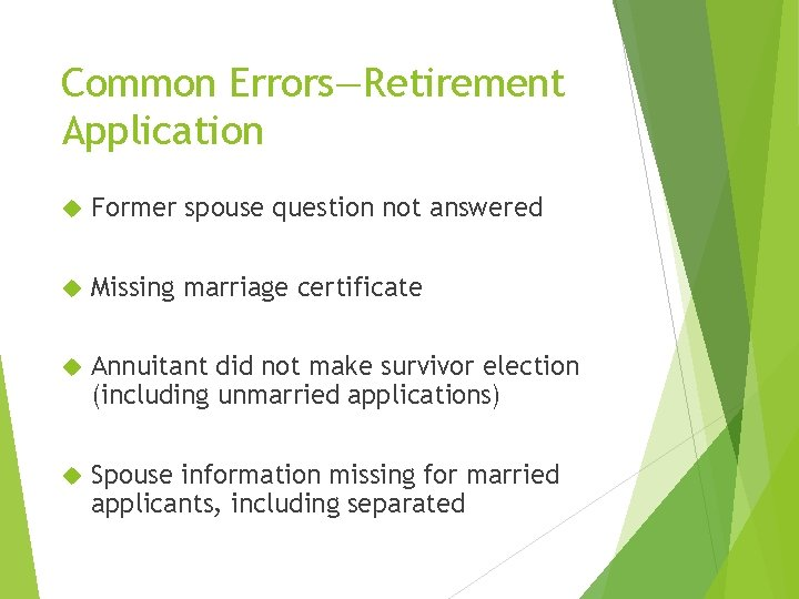 Common Errors—Retirement Application Former spouse question not answered Missing marriage certificate Annuitant did not