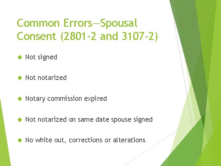 Common Errors—Spousal Consent (2801 -2 and 3107 -2) Not signed Not notarized Notary commission