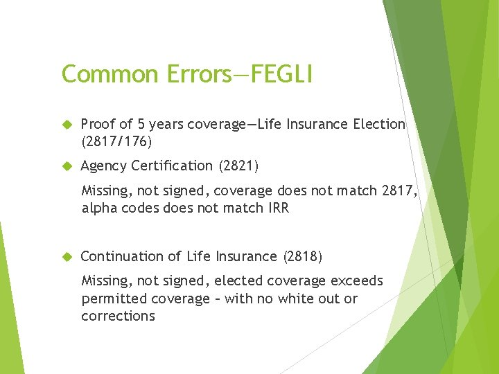 Common Errors—FEGLI Proof of 5 years coverage—Life Insurance Election (2817/176) Agency Certification (2821) Missing,