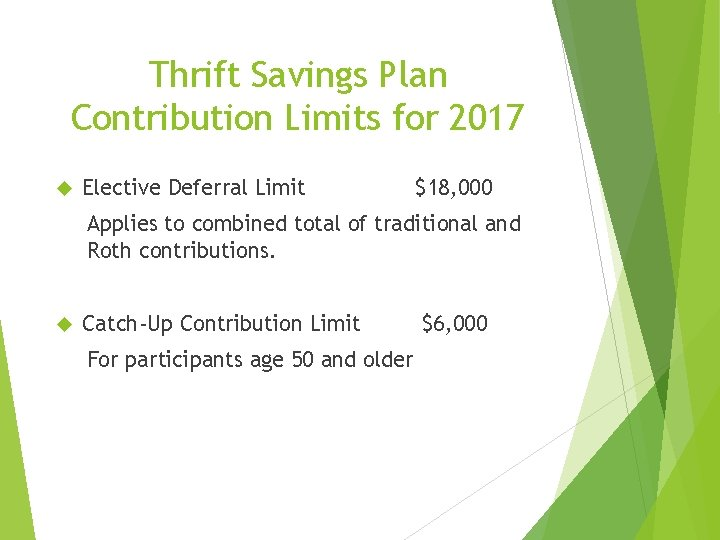 Thrift Savings Plan Contribution Limits for 2017 Elective Deferral Limit $18, 000 Applies to