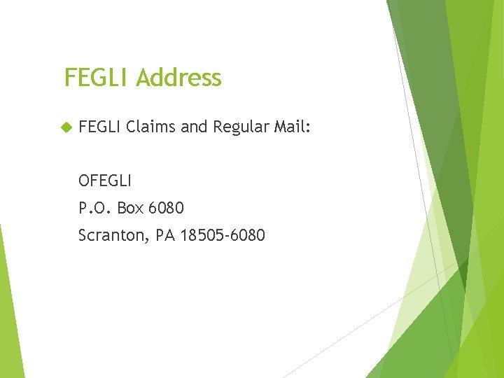 FEGLI Address FEGLI Claims and Regular Mail: OFEGLI P. O. Box 6080 Scranton, PA