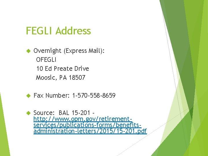 FEGLI Address Overnight (Express Mail): OFEGLI 10 Ed Preate Drive Moosic, PA 18507 Fax