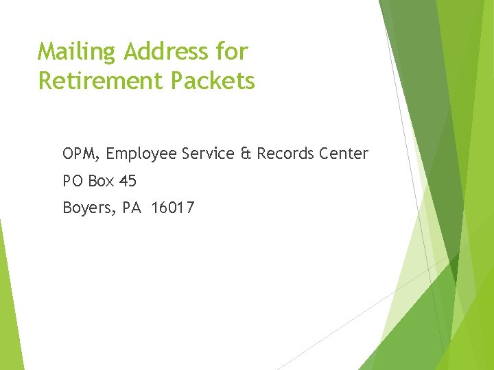Mailing Address for Retirement Packets OPM, Employee Service & Records Center PO Box 45