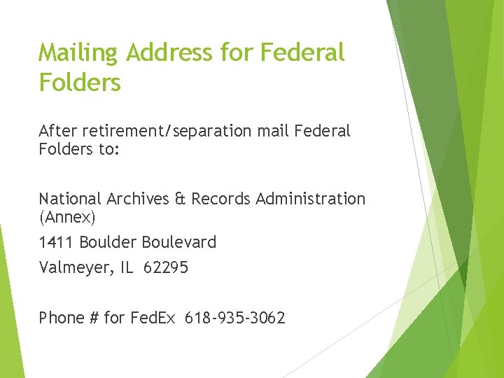 Mailing Address for Federal Folders After retirement/separation mail Federal Folders to: National Archives &