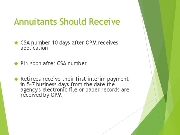 Annuitants Should Receive CSA number 10 days after OPM receives application PIN soon after