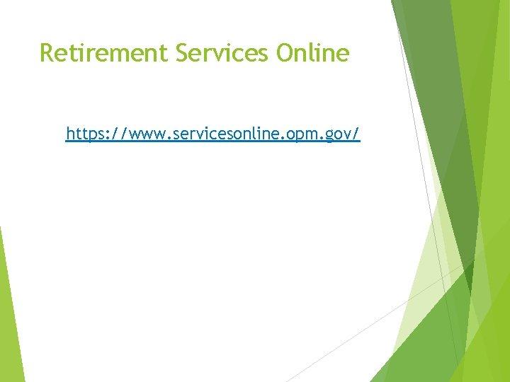 Retirement Services Online https: //www. servicesonline. opm. gov/