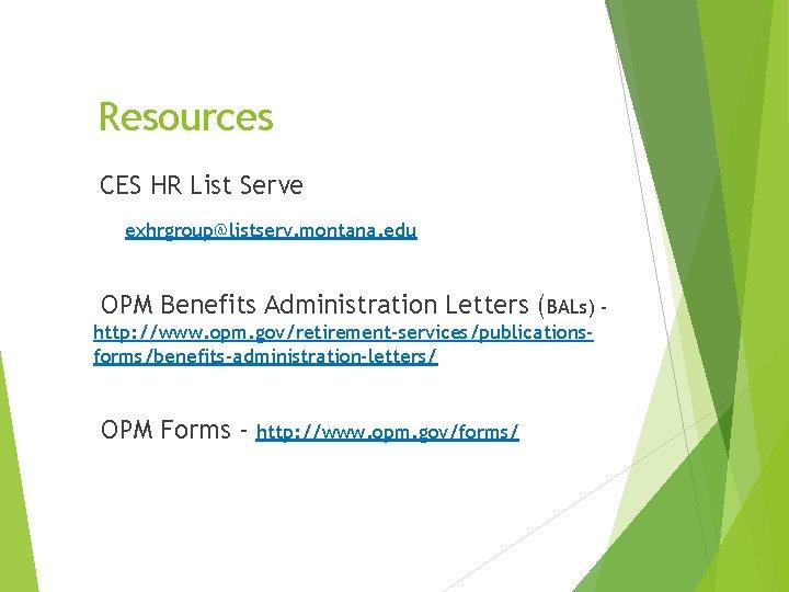 Resources CES HR List Serve exhrgroup@listserv. montana. edu OPM Benefits Administration Letters (BALs) http: