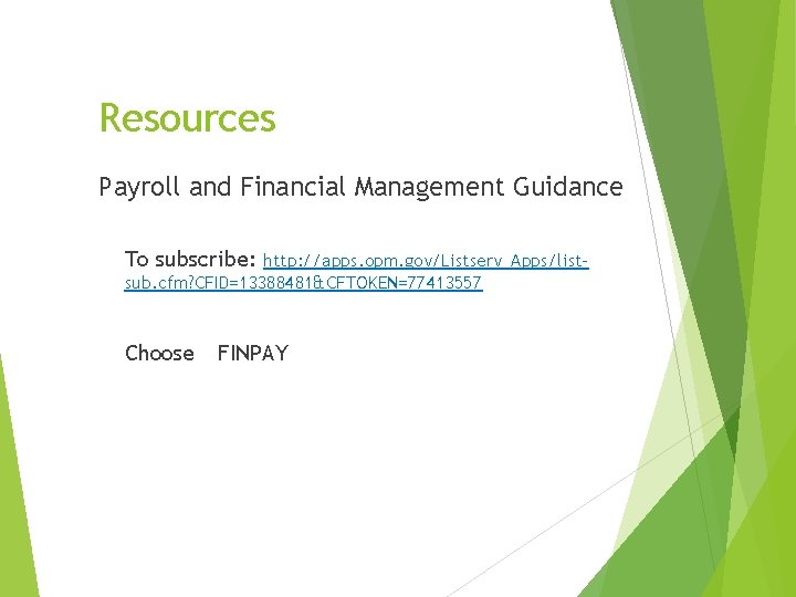 Resources Payroll and Financial Management Guidance To subscribe: http: //apps. opm. gov/Listserv_Apps/listsub. cfm? CFID=13388481&CFTOKEN=77413557