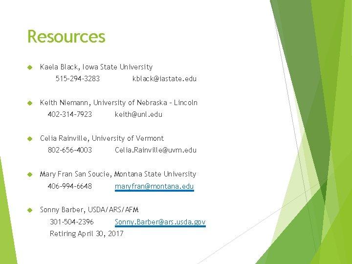 Resources Kaela Black, Iowa State University 515 -294 -3283 Keith Niemann, University of Nebraska