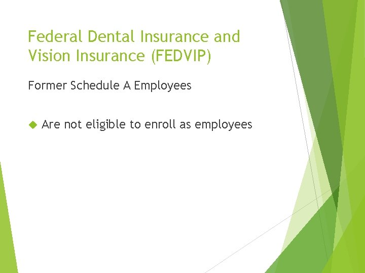 Federal Dental Insurance and Vision Insurance (FEDVIP) Former Schedule A Employees Are not eligible