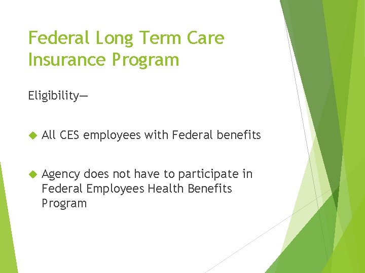 Federal Long Term Care Insurance Program Eligibility— All CES employees with Federal benefits Agency