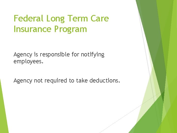 Federal Long Term Care Insurance Program Agency is responsible for notifying employees. Agency not