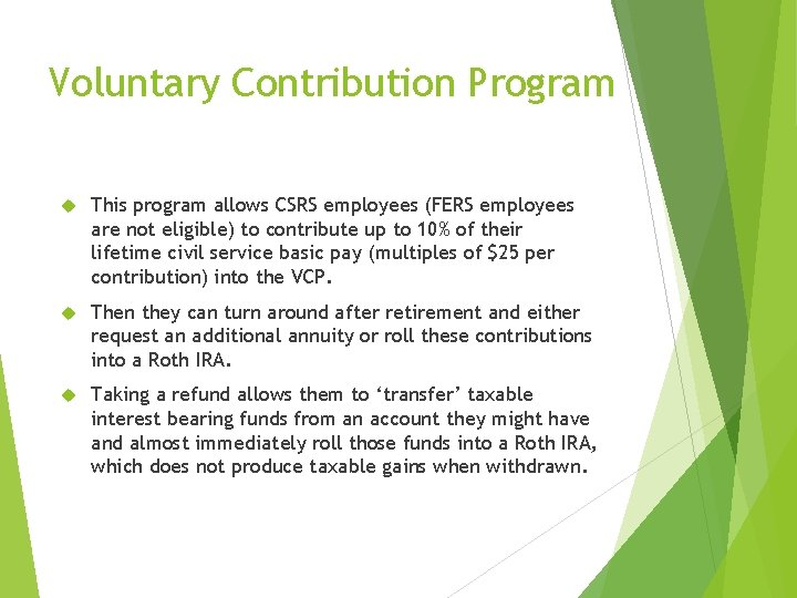 Voluntary Contribution Program This program allows CSRS employees (FERS employees are not eligible) to