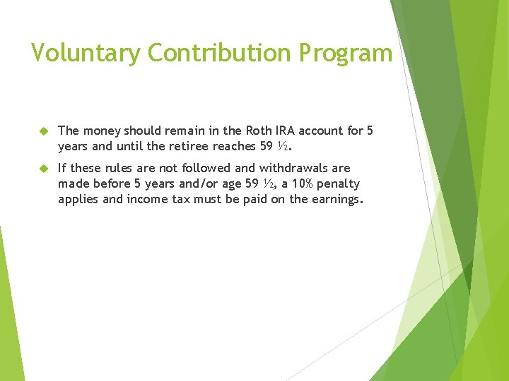 Voluntary Contribution Program The money should remain in the Roth IRA account for 5