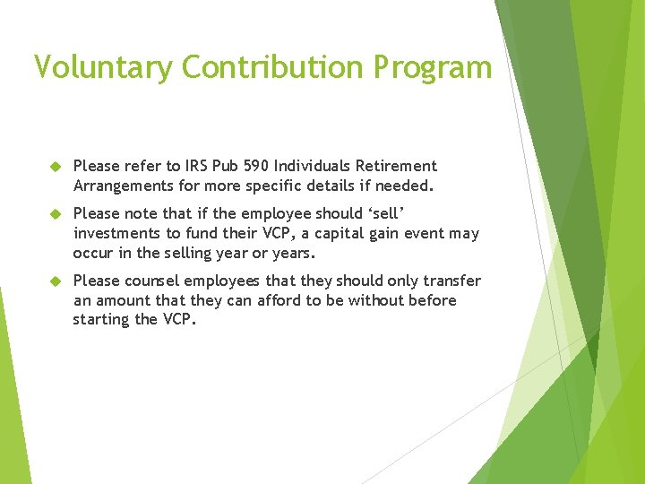 Voluntary Contribution Program Please refer to IRS Pub 590 Individuals Retirement Arrangements for more
