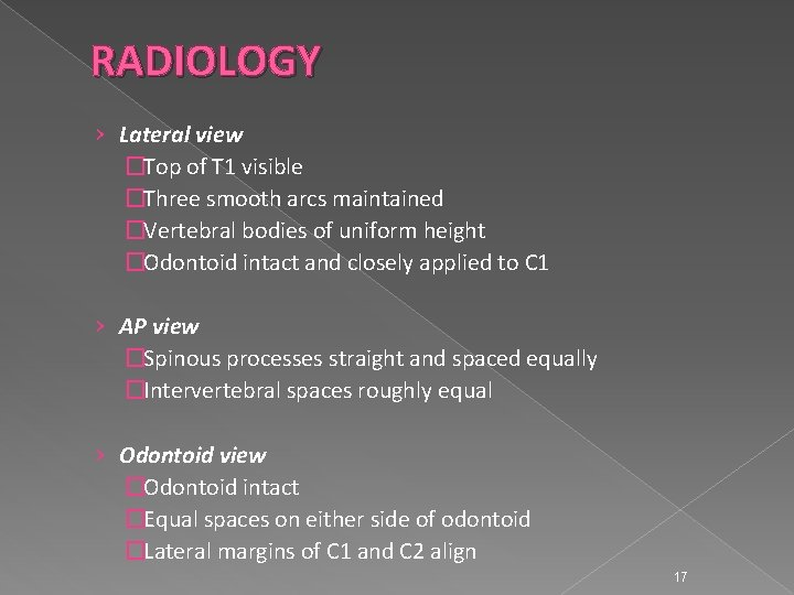 RADIOLOGY › Lateral view �Top of T 1 visible �Three smooth arcs maintained �Vertebral