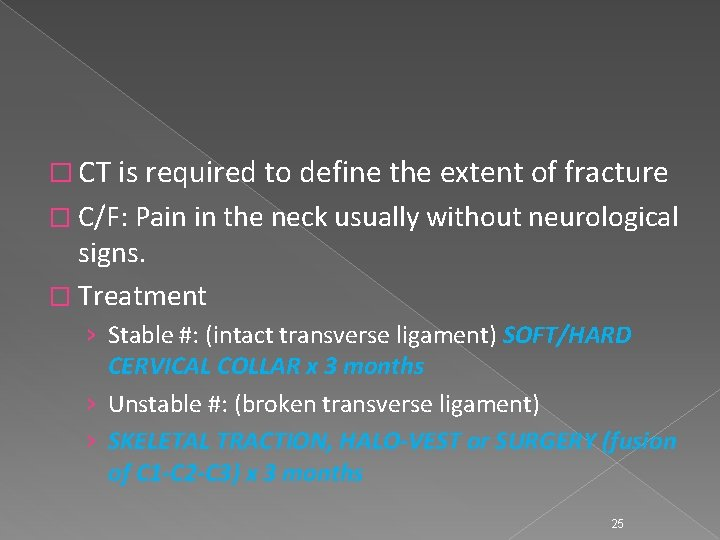 � CT is required to define the extent of fracture � C/F: Pain in