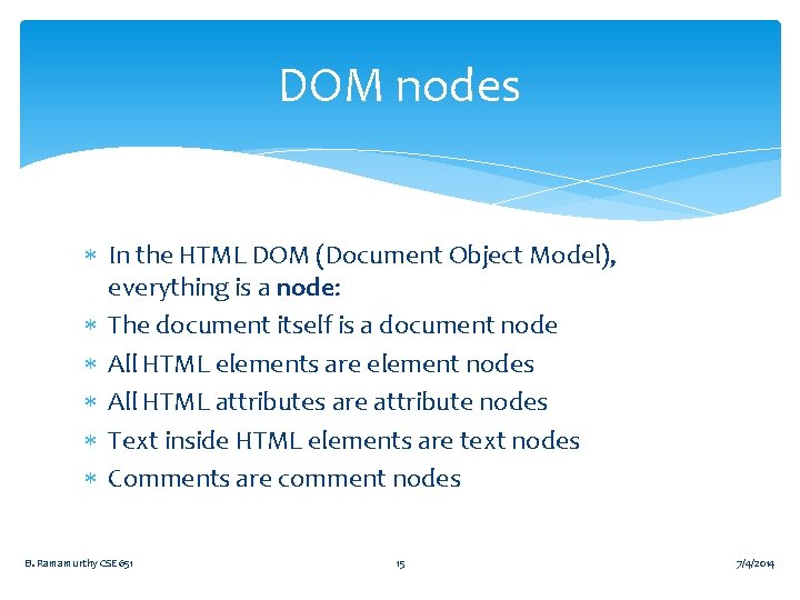 DOM nodes In the HTML DOM (Document Object Model), everything is a node: The