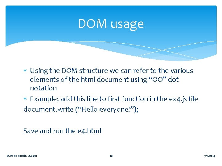 DOM usage Using the DOM structure we can refer to the various elements of