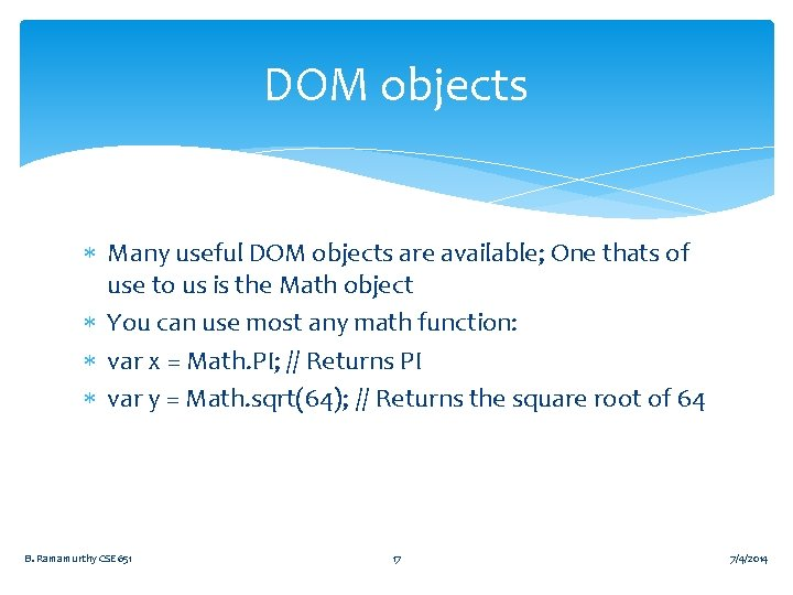 DOM objects Many useful DOM objects are available; One thats of use to us