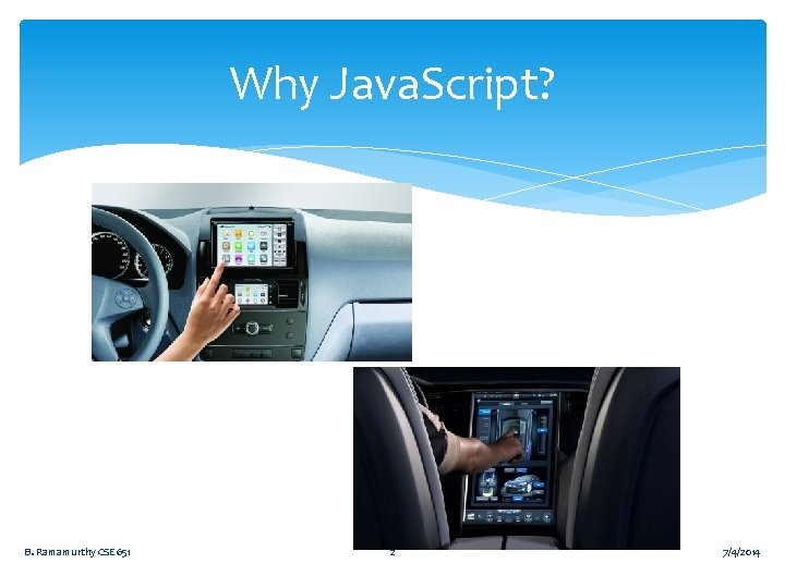 Why Java. Script? B. Ramamurthy CSE 651 2 7/4/2014