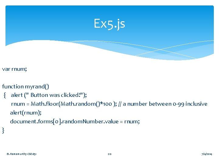 """Ex 5. js var rnum; function myrand() { alert ("""" Button was clicked!""""); rnum"""