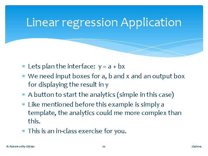Linear regression Application Lets plan the interface: y = a + bx We need
