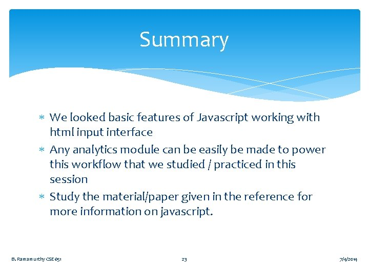 Summary We looked basic features of Javascript working with html input interface Any analytics