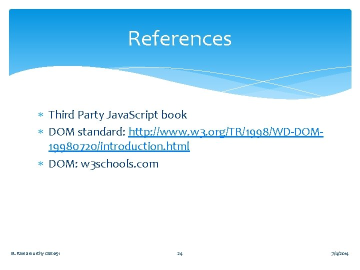References Third Party Java. Script book DOM standard: http: //www. w 3. org/TR/1998/WD-DOM 19980720/introduction.