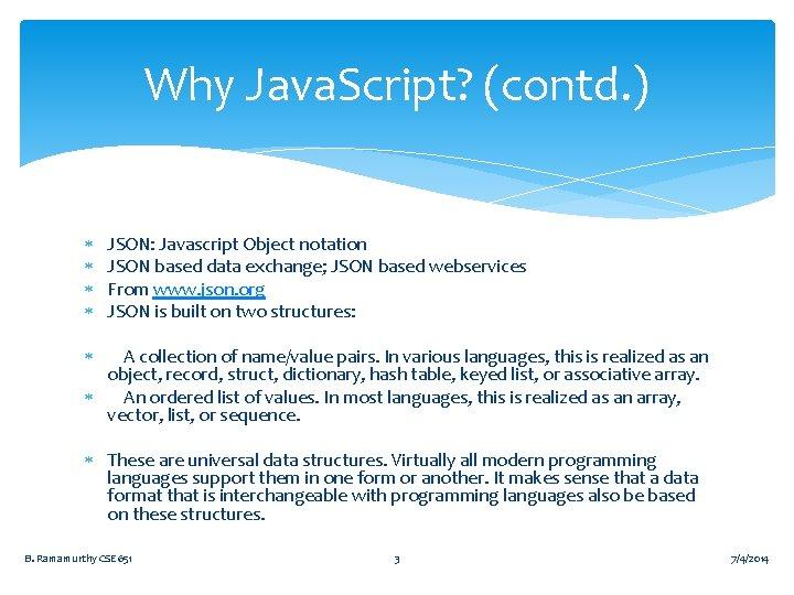 Why Java. Script? (contd. ) JSON: Javascript Object notation JSON based data exchange; JSON