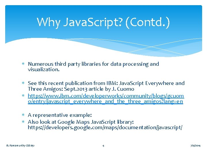 Why Java. Script? (Contd. ) Numerous third party libraries for data processing and visualization.
