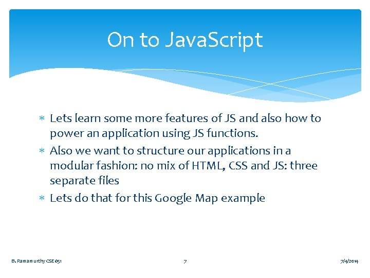 On to Java. Script Lets learn some more features of JS and also how