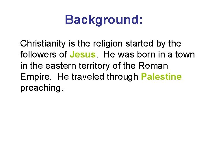 Background: Christianity is the religion started by the followers of Jesus. He was born