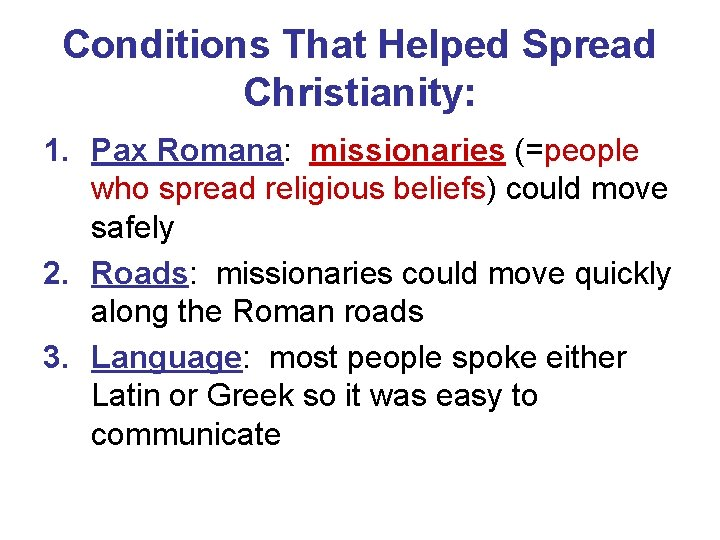 Conditions That Helped Spread Christianity: 1. Pax Romana: missionaries (=people who spread religious beliefs)