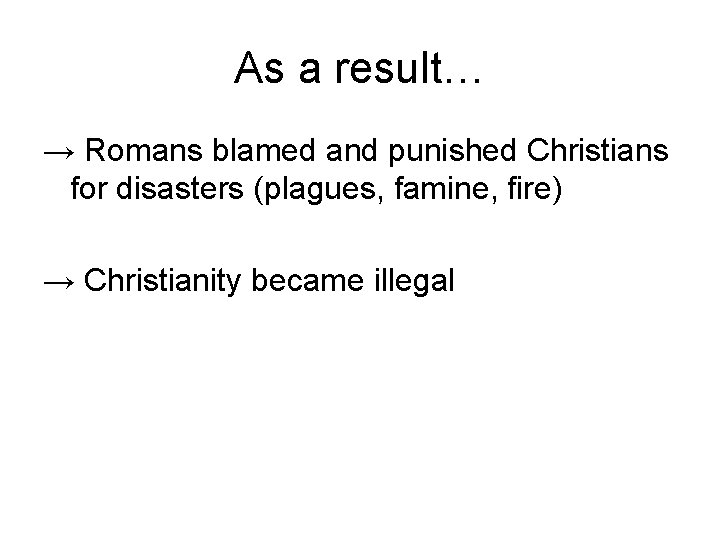 As a result… → Romans blamed and punished Christians for disasters (plagues, famine, fire)