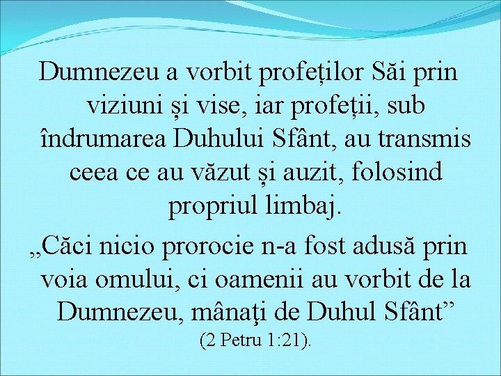 Dumnezeu a vorbit profeților Săi prin viziuni și vise, iar profeții, sub îndrumarea Duhului