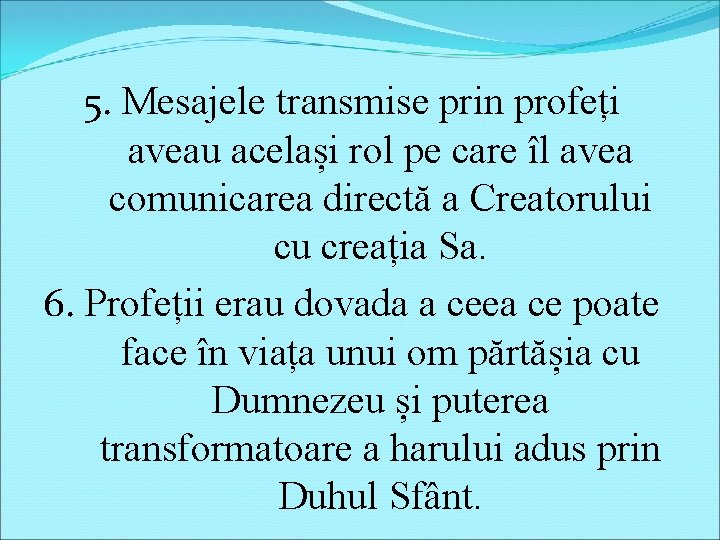 5. Mesajele transmise prin profeți aveau același rol pe care îl avea comunicarea directă