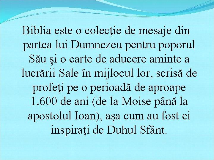 Biblia este o colecție de mesaje din partea lui Dumnezeu pentru poporul Său și