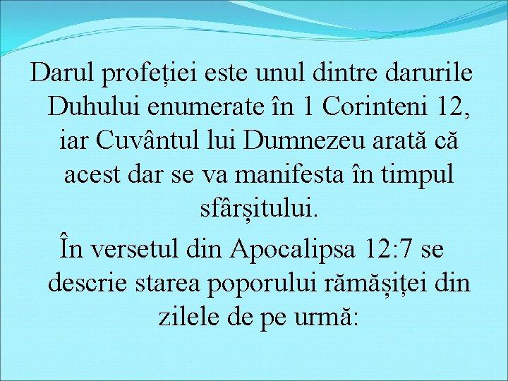 Darul profeției este unul dintre darurile Duhului enumerate în 1 Corinteni 12, iar Cuvântul