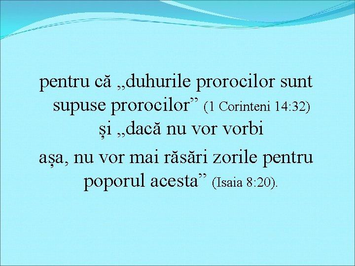"""pentru că """"duhurile prorocilor sunt supuse prorocilor"""" (1 Corinteni 14: 32) și """"dacă nu"""