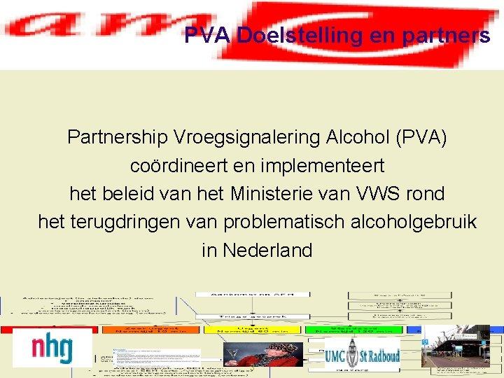 PVA Doelstelling en partners Partnership Vroegsignalering Alcohol (PVA) coördineert en implementeert het beleid van