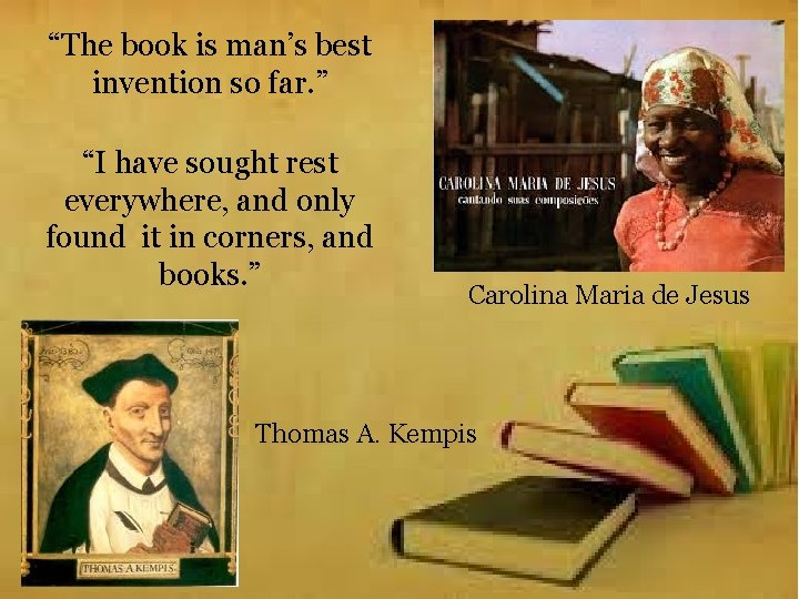 """""""The book is man's best invention so far. """" """"I have sought rest everywhere,"""