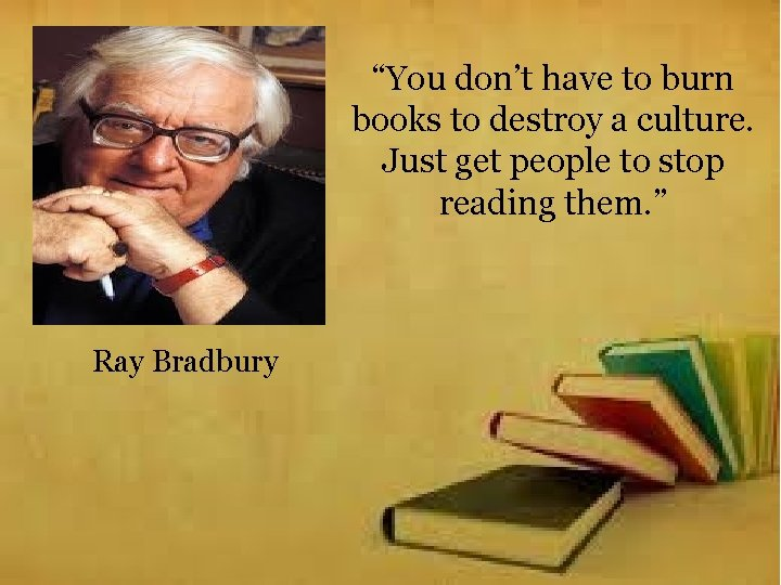 """""""You don't have to burn books to destroy a culture. Just get people to"""