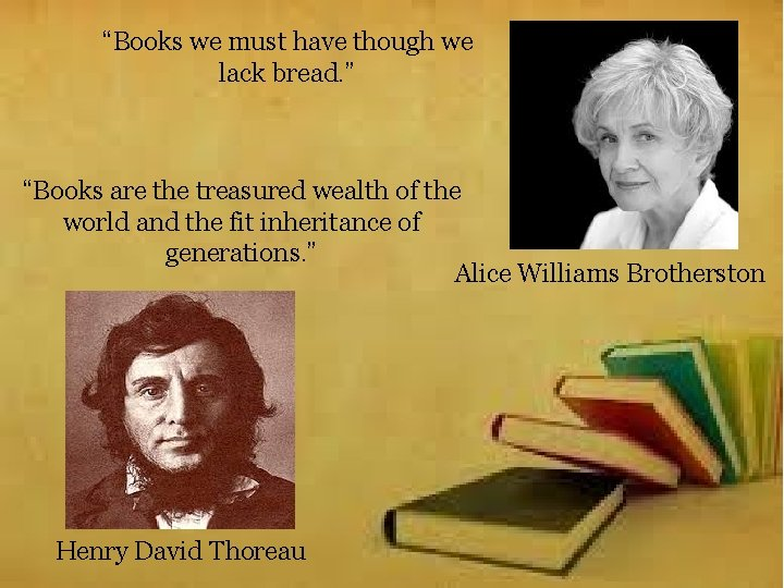 """""""Books we must have though we lack bread. """" """"Books are the treasured wealth"""
