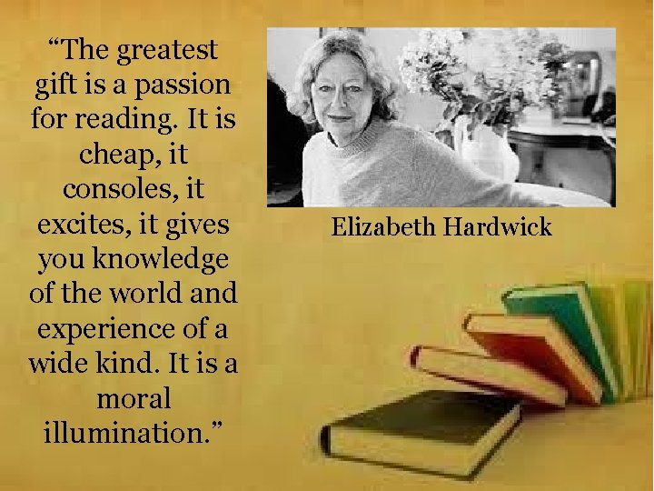 """""""The greatest gift is a passion for reading. It is cheap, it consoles, it"""