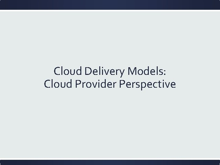 Cloud Delivery Models: Cloud Provider Perspective